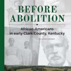 Book Notes – Before Abolition: African-Americans in early Clark County, Kentucky